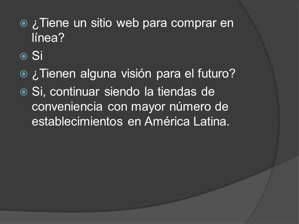¿Tiene un sitio web para comprar en línea? Si ¿Tienen alguna visión para el futuro? Si, continuar siendo la tiendas de conveniencia con mayor número d