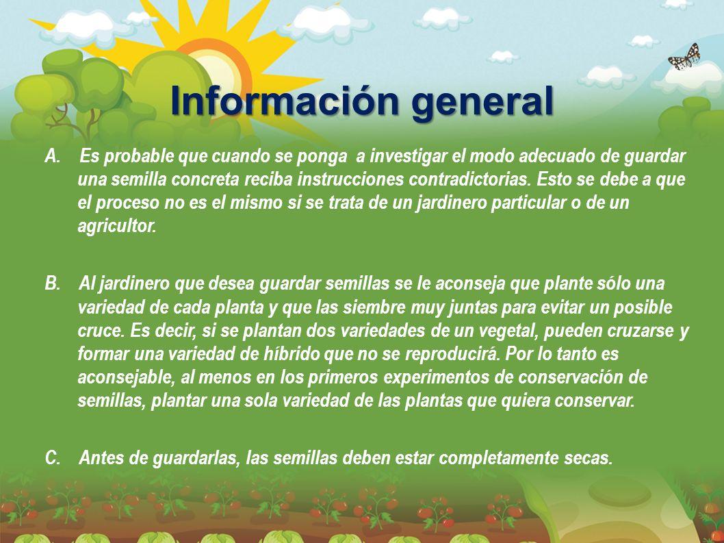 Información general A. Es probable que cuando se ponga a investigar el modo adecuado de guardar una semilla concreta reciba instrucciones contradictor