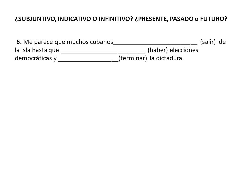 ¿SUBJUNTIVO, INDICATIVO O INFINITIVO. ¿PRESENTE, PASADO o FUTURO.