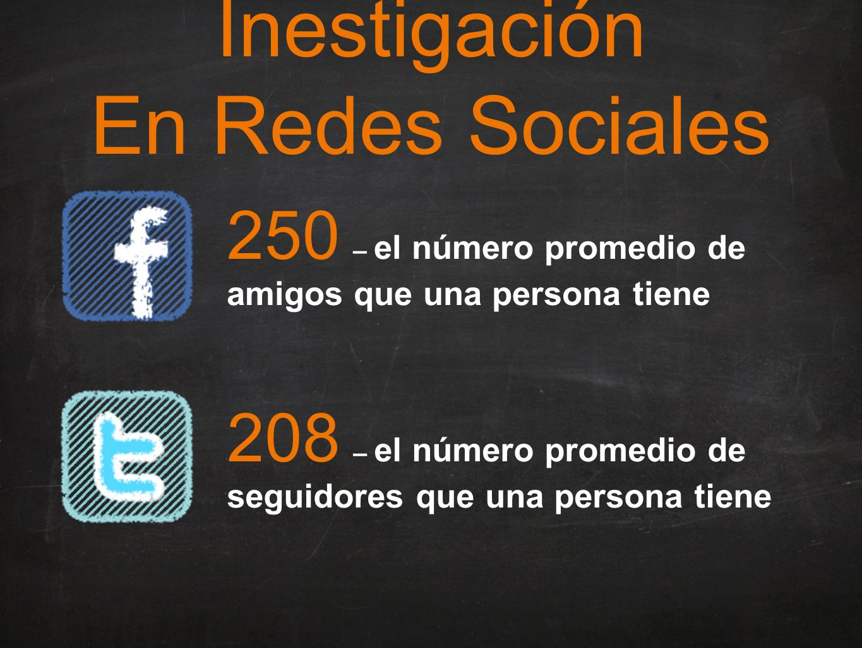 Inestigación En Redes Sociales 250 – el número promedio de amigos que una persona tiene 208 – el número promedio de seguidores que una persona tiene