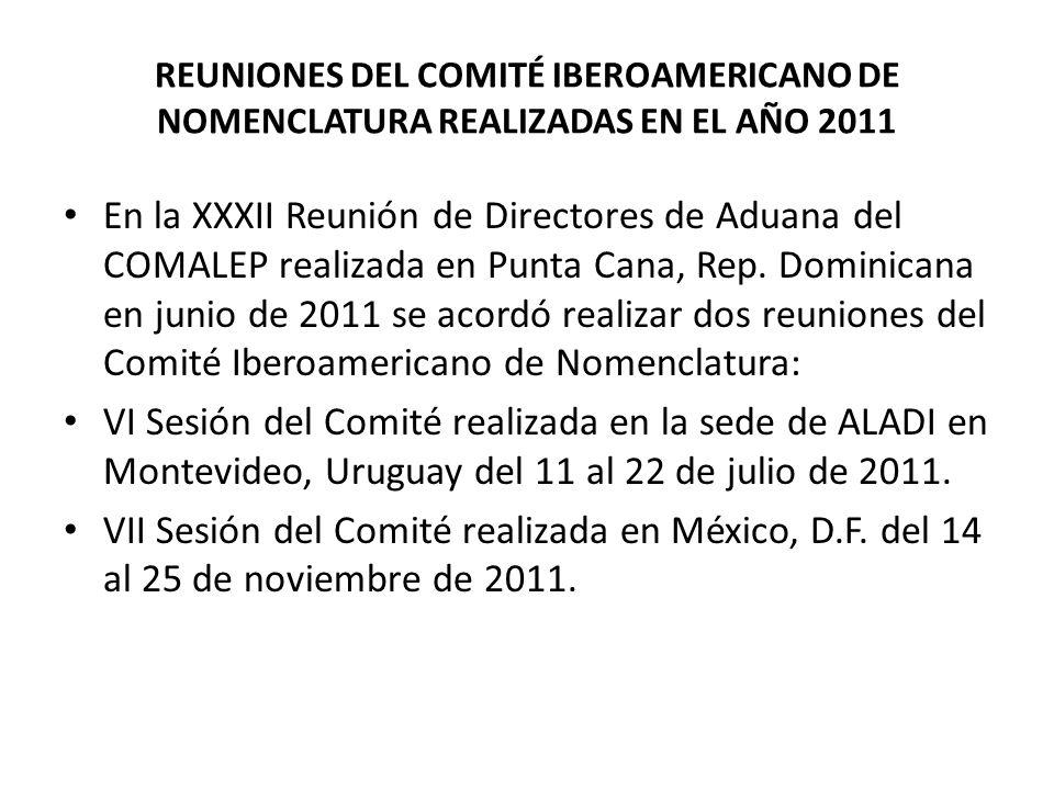 REUNIONES DEL COMITÉ IBEROAMERICANO DE NOMENCLATURA REALIZADAS EN EL AÑO 2011 En la XXXII Reunión de Directores de Aduana del COMALEP realizada en Punta Cana, Rep.