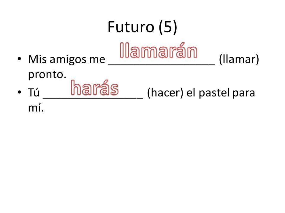 Futuro (5) Mis amigos me _________________ (llamar) pronto.