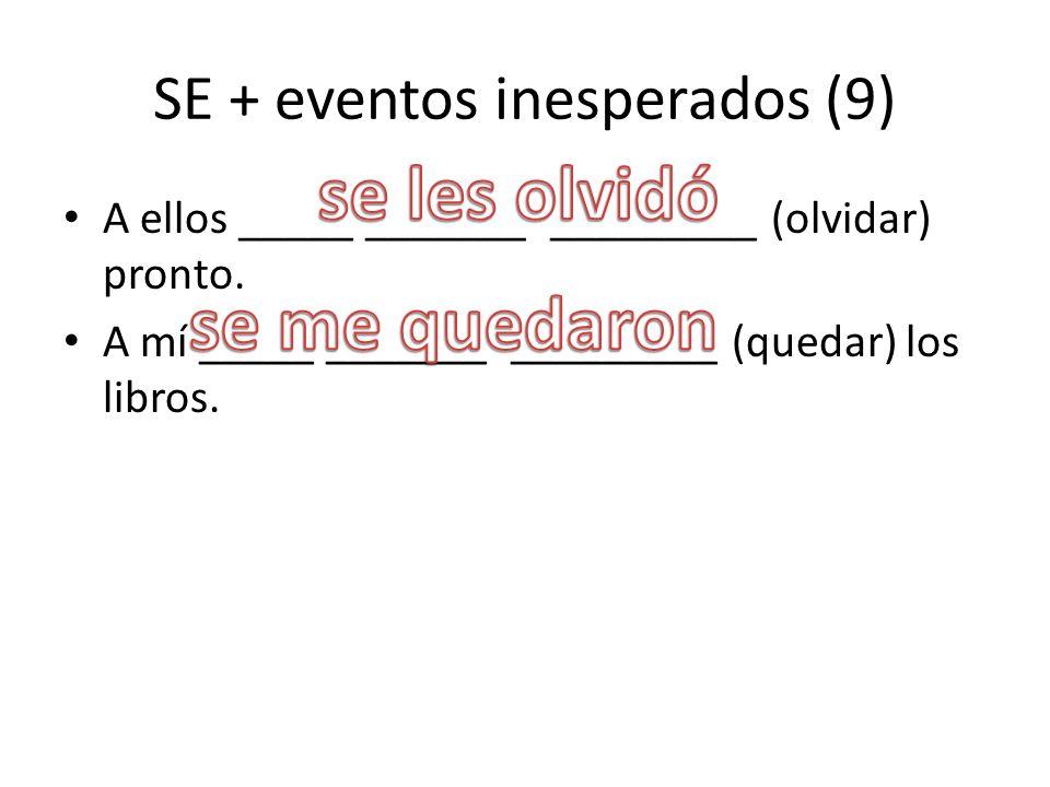 SE + eventos inesperados (9) A ellos _____ _______ _________ (olvidar) pronto.
