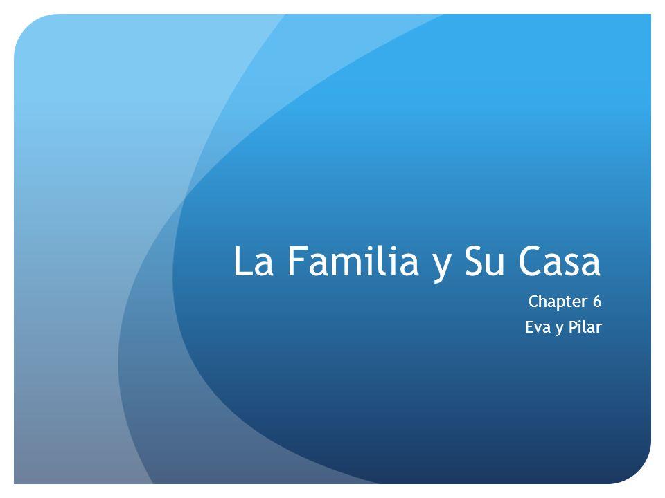 La Familia y Su Casa Chapter 6 Eva y Pilar