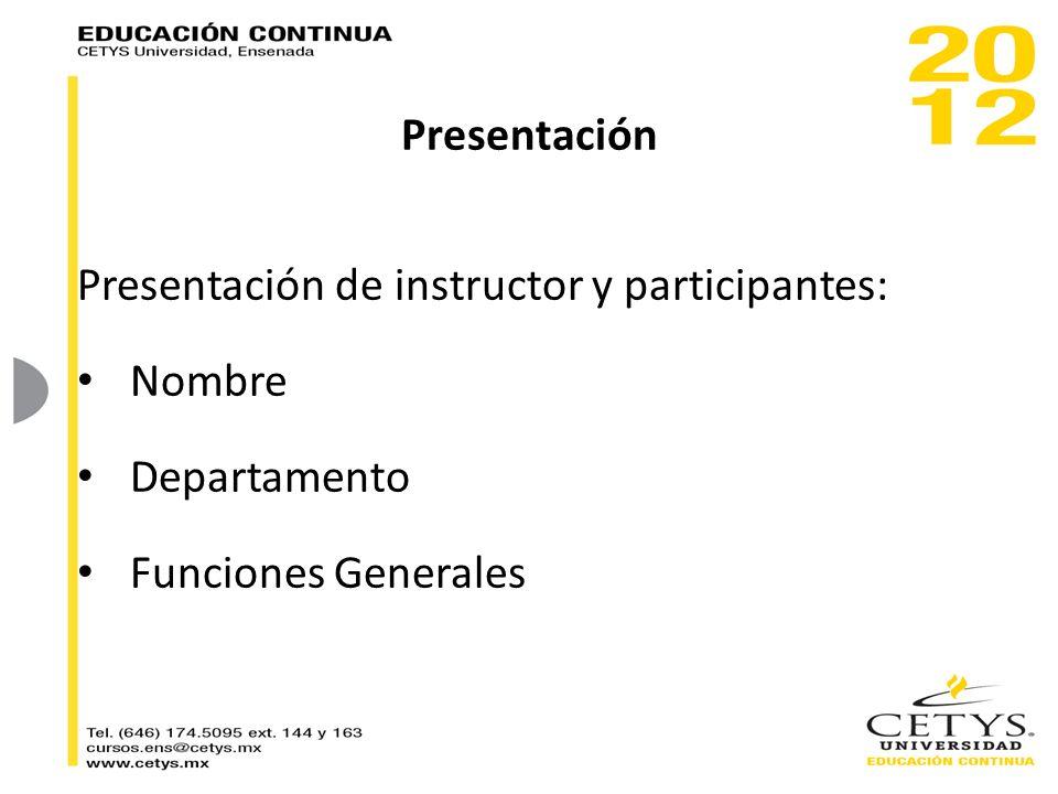 Presentación Presentación de instructor y participantes: Nombre Departamento Funciones Generales