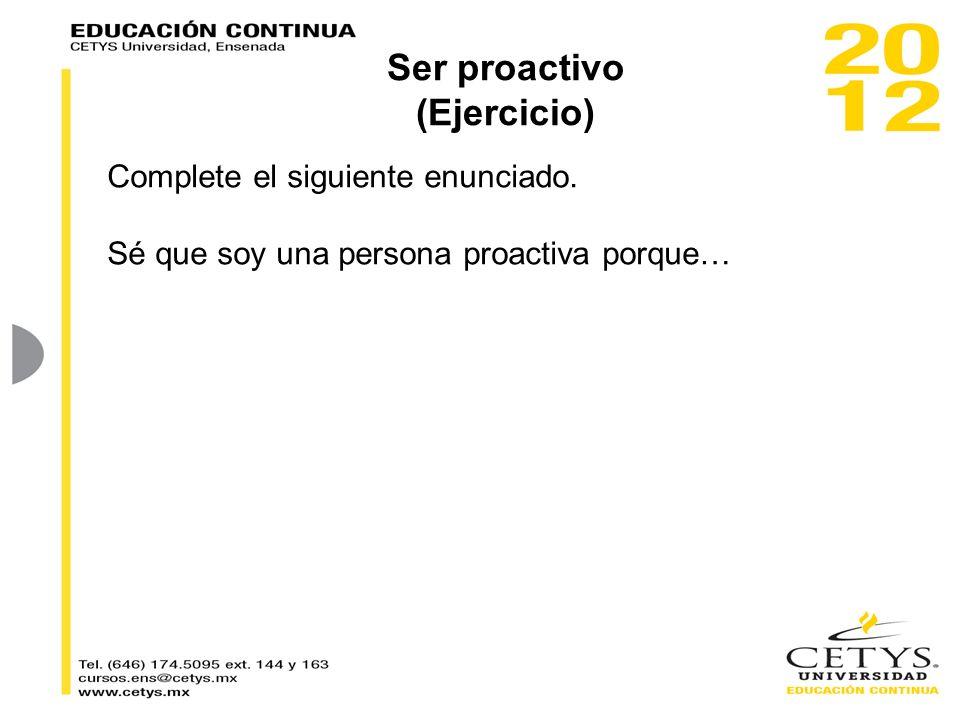 Ser proactivo (Ejercicio) Complete el siguiente enunciado. Sé que soy una persona proactiva porque…