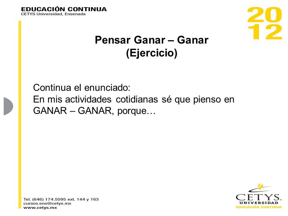 Continua el enunciado: En mis actividades cotidianas sé que pienso en GANAR – GANAR, porque… Pensar Ganar – Ganar (Ejercicio)