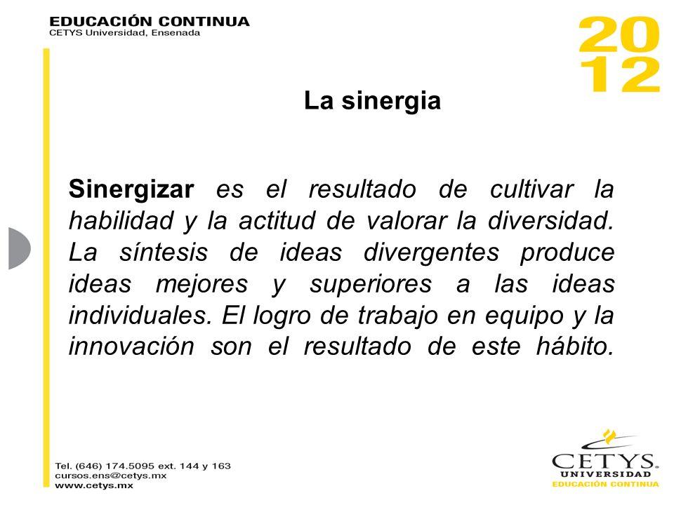 Sinergizar es el resultado de cultivar la habilidad y la actitud de valorar la diversidad. La síntesis de ideas divergentes produce ideas mejores y su