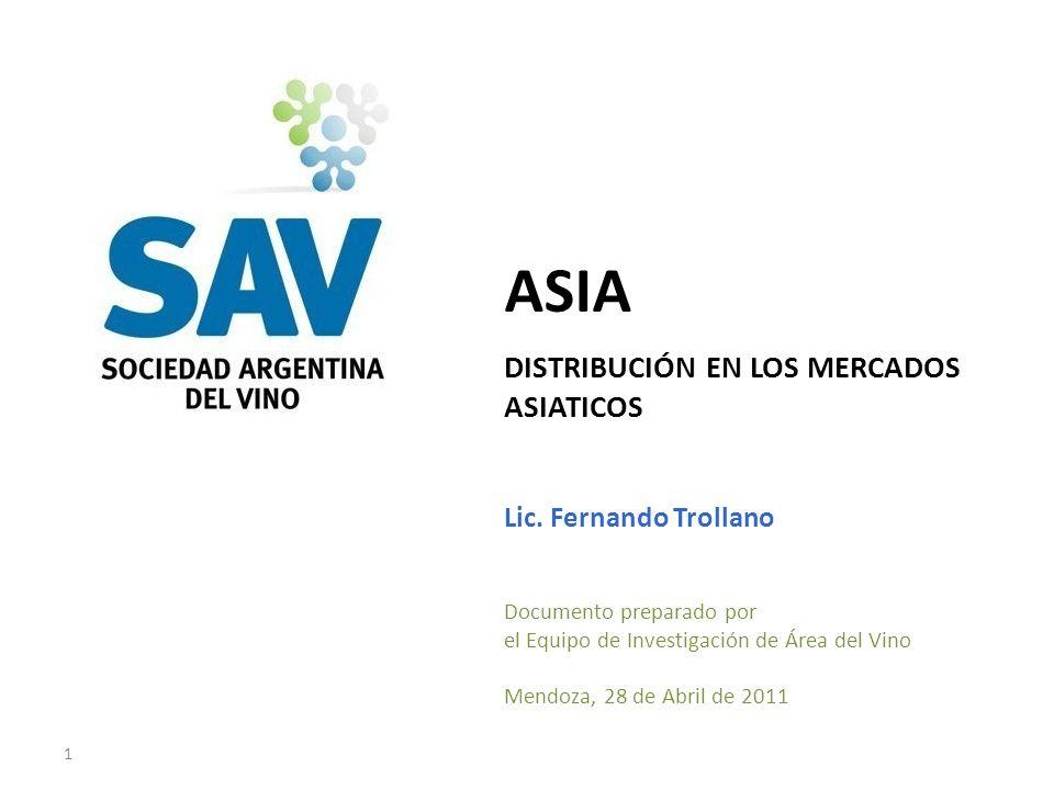 1 ASIA DISTRIBUCIÓN EN LOS MERCADOS ASIATICOS Lic. Fernando Trollano Documento preparado por el Equipo de Investigación de Área del Vino Mendoza, 28 d
