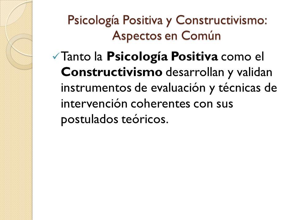 Psicología Positiva y Constructivismo: Aspectos en Común Tanto la Psicología Positiva como el Constructivismo desarrollan y validan instrumentos de ev