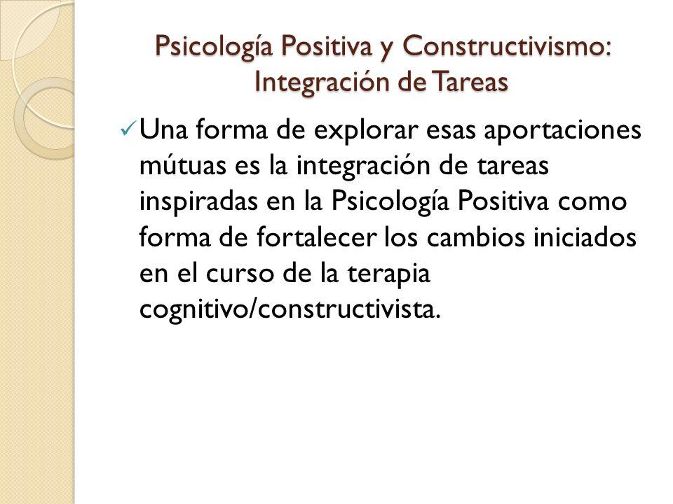 Psicología Positiva y Constructivismo: Integración de Tareas Una forma de explorar esas aportaciones mútuas es la integración de tareas inspiradas en