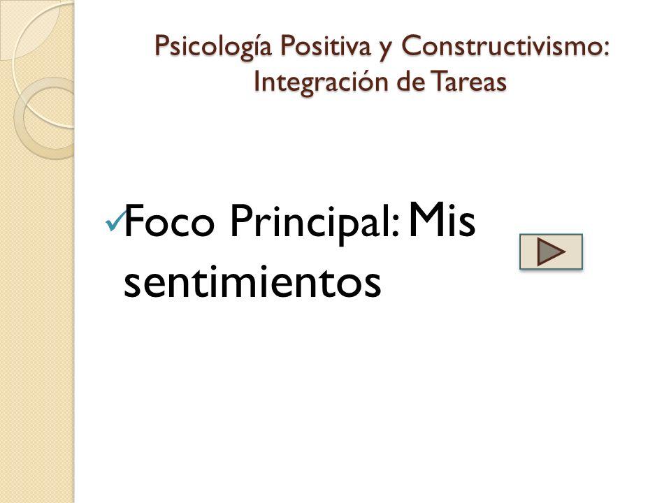 Psicología Positiva y Constructivismo: Integración de Tareas Foco Principal: Mis sentimientos