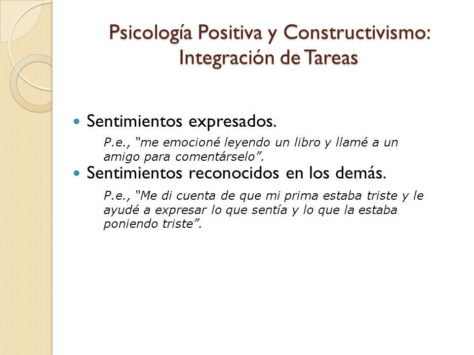 Psicología Positiva y Constructivismo: Integración de Tareas Sentimientos expresados. Sentimientos reconocidos en los demás. P.e., me emocioné leyendo