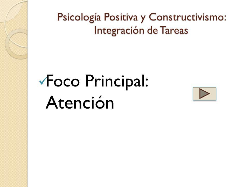 Psicología Positiva y Constructivismo: Integración de Tareas Foco Principal: Atención