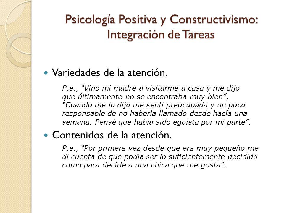 Psicología Positiva y Constructivismo: Integración de Tareas Variedades de la atención. Contenidos de la atención. P.e., Vino mi madre a visitarme a c