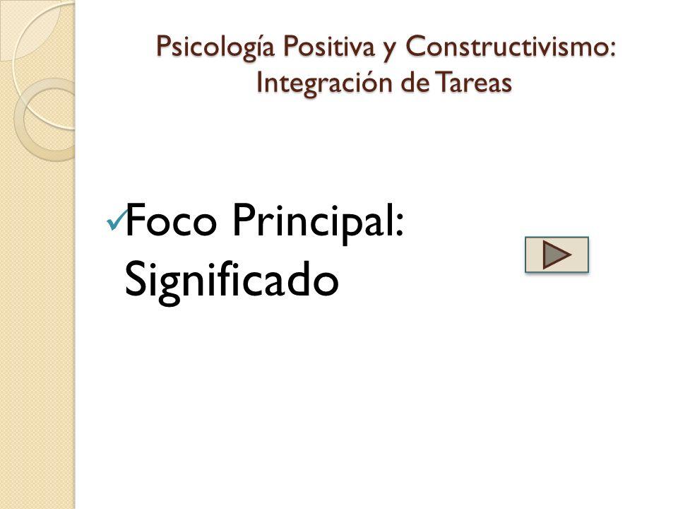 Psicología Positiva y Constructivismo: Integración de Tareas Foco Principal: Significado
