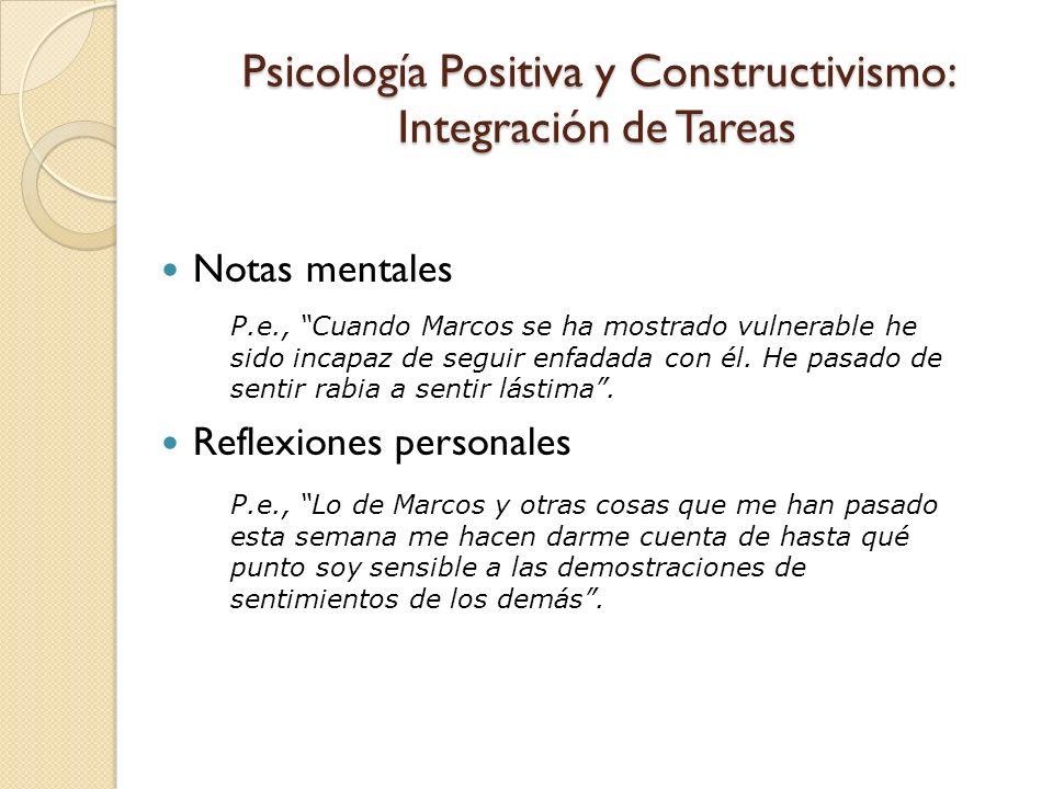 Psicología Positiva y Constructivismo: Integración de Tareas Notas mentales Reflexiones personales P.e., Cuando Marcos se ha mostrado vulnerable he si