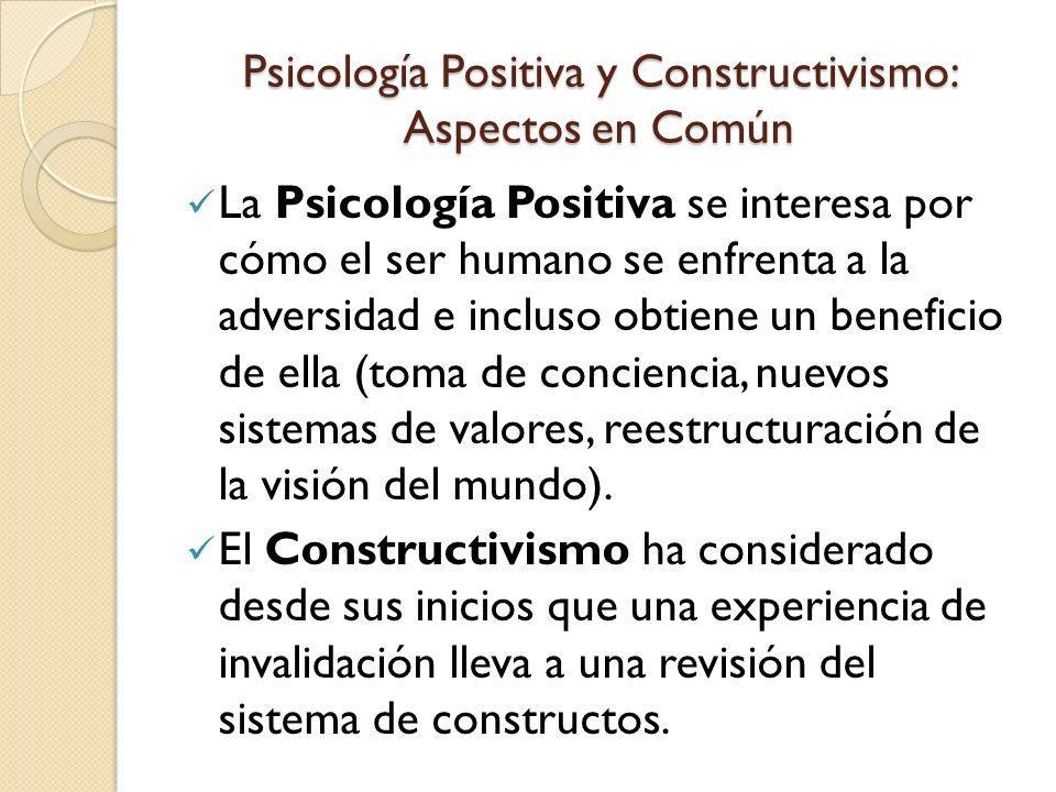 Psicología Positiva y Constructivismo: Aspectos en Común La Psicología Positiva se interesa por cómo el ser humano se enfrenta a la adversidad e inclu