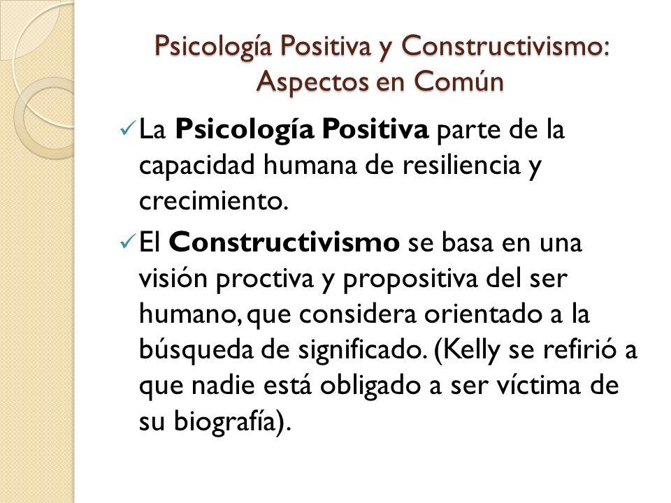 Psicología Positiva y Constructivismo: Aspectos en Común La Psicología Positiva desarrolla una terminología positiva para describir las potencialidades humanas.