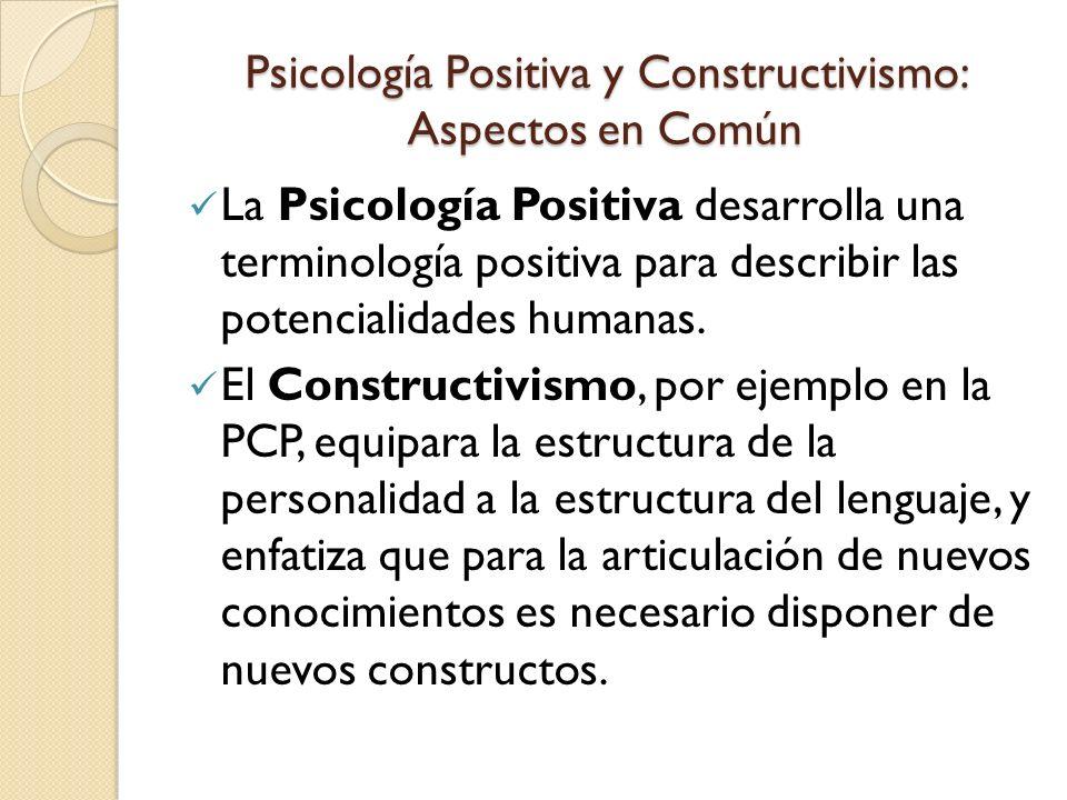 Psicología Positiva y Constructivismo: Aspectos en Común La Psicología Positiva contempla la posibilidad de centrar la intervención en la construcción de recursos y no exclusivamente en la resolución de problemas.