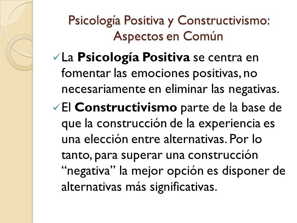Psicología Positiva y Constructivismo: Aspectos en Común La Psicología Positiva y el Constructivismo comparten una posición crítica respecto a las clasificaciones psicopatológicas clásicas y a la visión pesimista/fatalista de la naturaleza humana en que se fundamentan algunas teorías psicológicas.