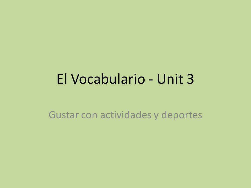 El Vocabulario - Unit 3 Gustar con actividades y deportes