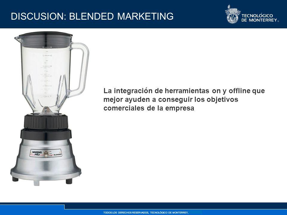 DISCUSION: BLENDED MARKETING La integración de herramientas on y offline que mejor ayuden a conseguir los objetivos comerciales de la empresa