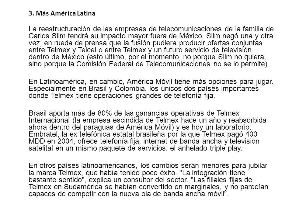 3. Más América Latina La reestructuración de las empresas de telecomunicaciones de la familia de Carlos Slim tendrá su impacto mayor fuera de México.