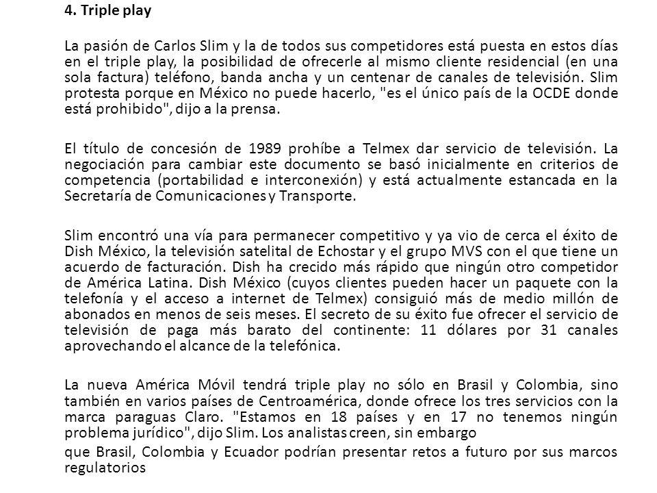 4. Triple play La pasión de Carlos Slim y la de todos sus competidores está puesta en estos días en el triple play, la posibilidad de ofrecerle al mis