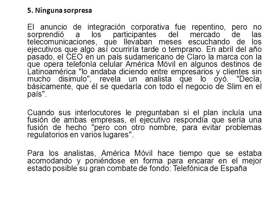 5. Ninguna sorpresa El anuncio de integración corporativa fue repentino, pero no sorprendió a los participantes del mercado de las telecomunicaciones,
