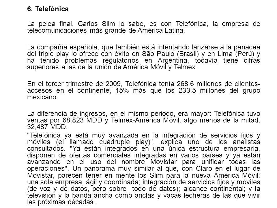 6. Telefónica La pelea final, Carlos Slim lo sabe, es con Telefónica, la empresa de telecomunicaciones más grande de América Latina. La compañía españ