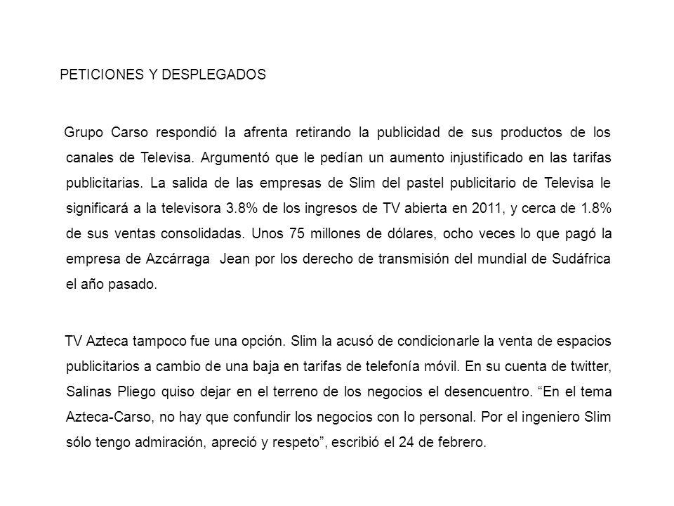 PETICIONES Y DESPLEGADOS Grupo Carso respondió la afrenta retirando la publicidad de sus productos de los canales de Televisa. Argumentó que le pedían