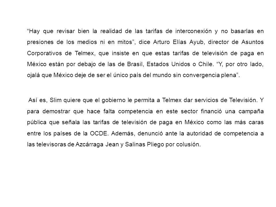 Hay que revisar bien la realidad de las tarifas de interconexión y no basarlas en presiones de los medios ni en mitos, dice Arturo Elías Ayub, directo