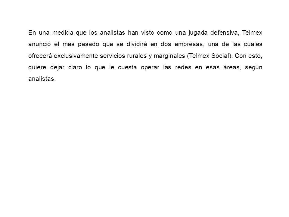 En una medida que los analistas han visto como una jugada defensiva, Telmex anunció el mes pasado que se dividirá en dos empresas, una de las cuales o