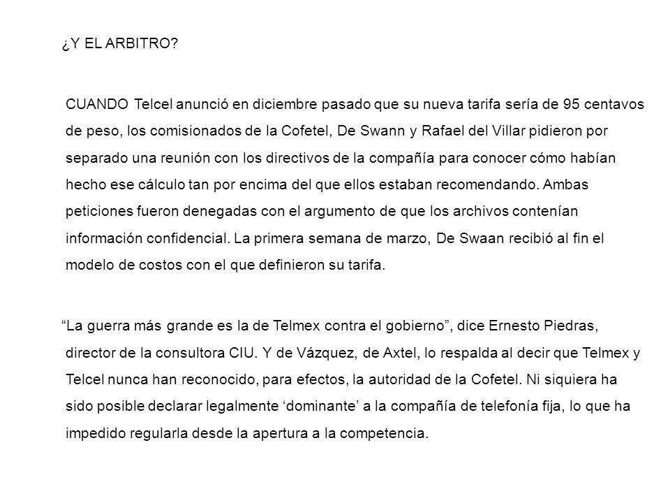 ¿Y EL ARBITRO? CUANDO Telcel anunció en diciembre pasado que su nueva tarifa sería de 95 centavos de peso, los comisionados de la Cofetel, De Swann y