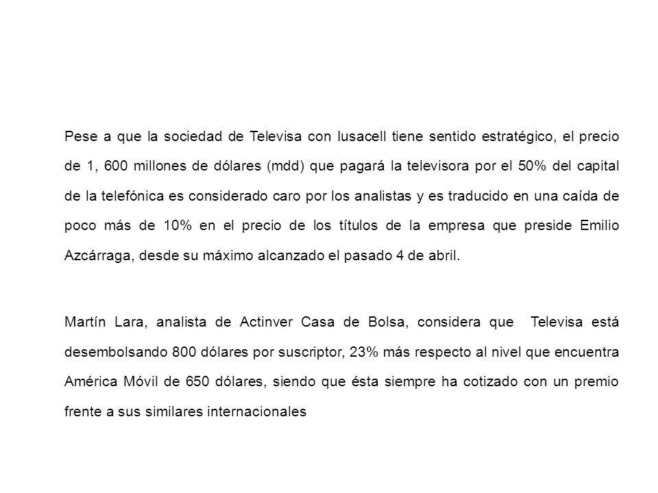 Pese a que la sociedad de Televisa con Iusacell tiene sentido estratégico, el precio de 1, 600 millones de dólares (mdd) que pagará la televisora por