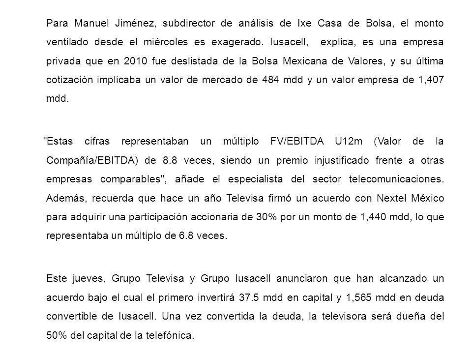 Para Manuel Jiménez, subdirector de análisis de Ixe Casa de Bolsa, el monto ventilado desde el miércoles es exagerado. Iusacell, explica, es una empre