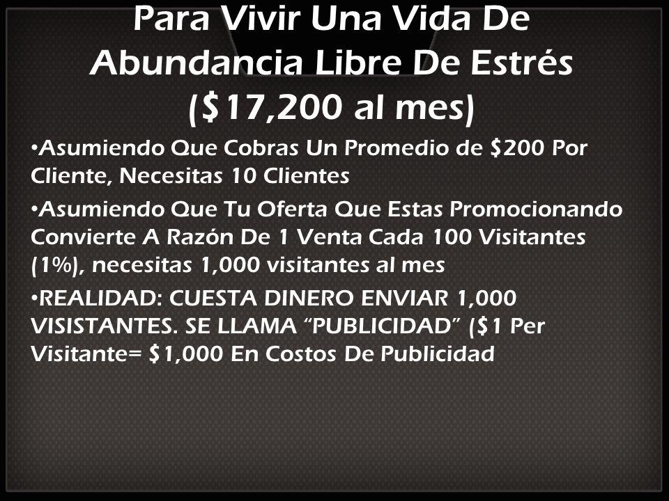 Para Vivir Una Vida De Abundancia Libre De Estrés ($17,200 al mes) Asumiendo Que Cobras Un Promedio de $200 Por Cliente, Necesitas 10 Clientes Asumien