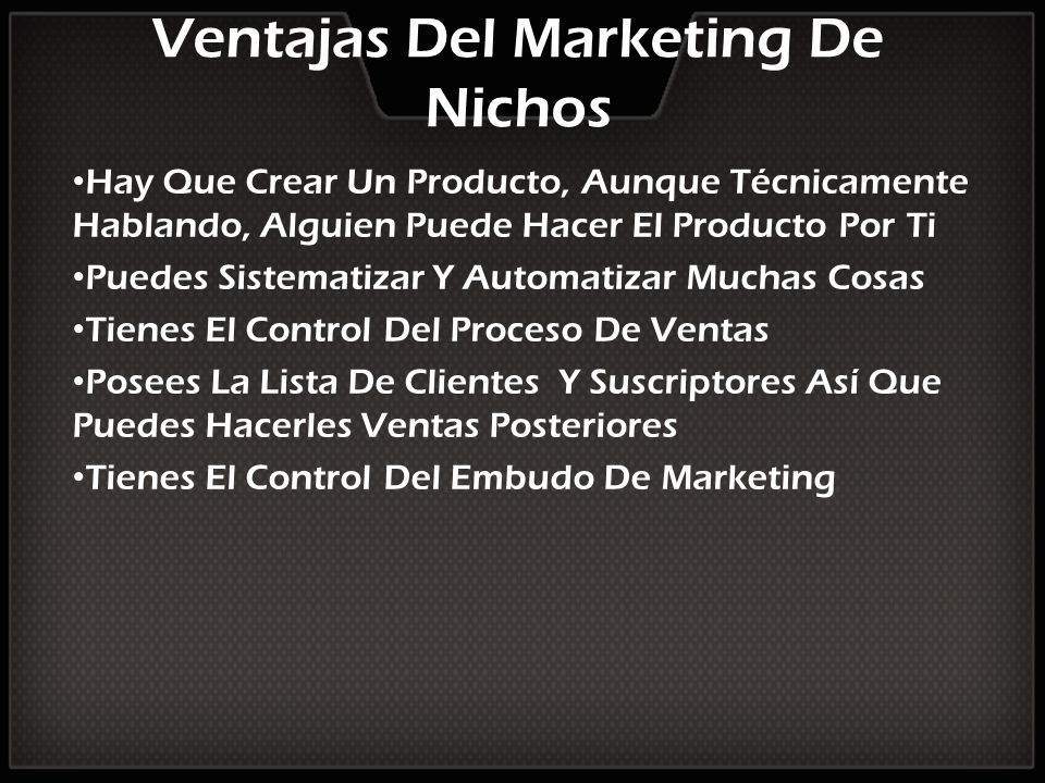 Ventajas Del Marketing De Nichos Hay Que Crear Un Producto, Aunque Técnicamente Hablando, Alguien Puede Hacer El Producto Por Ti Puedes Sistematizar Y