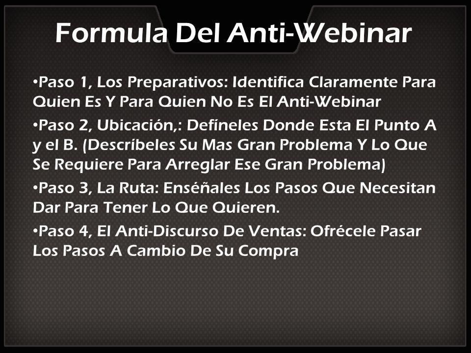 Formula Del Anti-Webinar Paso 1, Los Preparativos: Identifica Claramente Para Quien Es Y Para Quien No Es El Anti-Webinar Paso 2, Ubicación,: Defínele