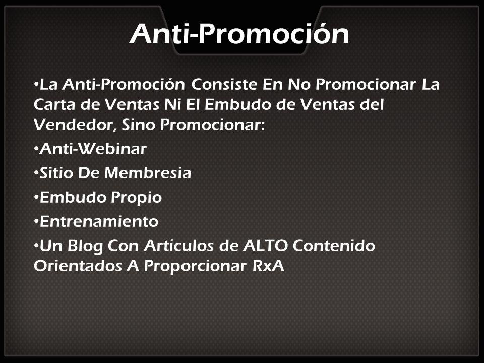 Anti-Promoción La Anti-Promoción Consiste En No Promocionar La Carta de Ventas Ni El Embudo de Ventas del Vendedor, Sino Promocionar: Anti-Webinar Sit