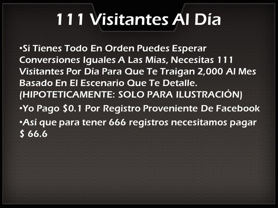 111 Visitantes Al Día Si Tienes Todo En Orden Puedes Esperar Conversiones Iguales A Las Mías, Necesitas 111 Visitantes Por Día Para Que Te Traigan 2,0
