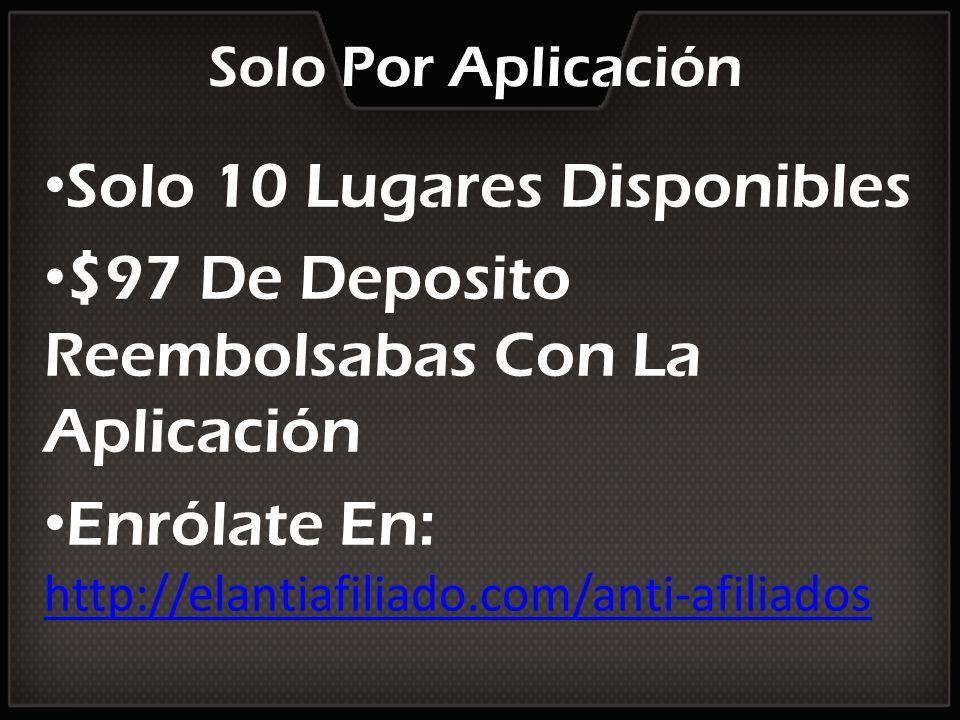 Solo Por Aplicación Solo 10 Lugares Disponibles $97 De Deposito Reembolsabas Con La Aplicación Enrólate En: http://elantiafiliado.com/anti-afiliados h