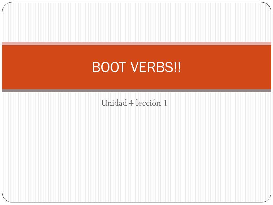 Unidad 4 lección 1 BOOT VERBS!!