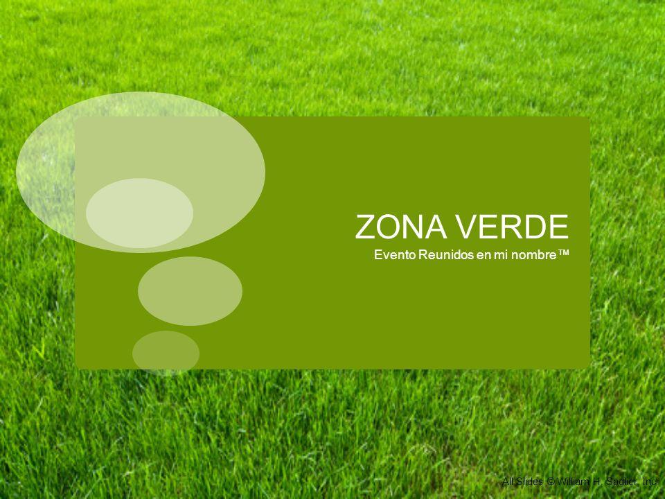 ZONA VERDE Evento Reunidos en mi nombre All Slides © William H. Sadlier, Inc.