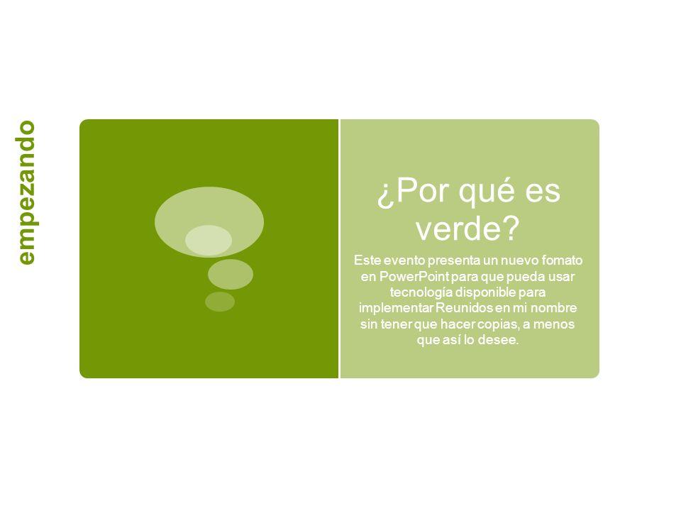 ¿Por qué es verde? Este evento presenta un nuevo fomato en PowerPoint para que pueda usar tecnología disponible para implementar Reunidos en mi nombre