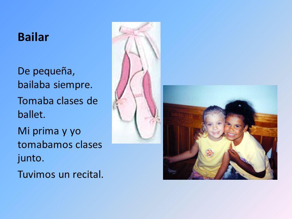 Bailar De pequeña, bailaba siempre. Tomaba clases de ballet. Mi prima y yo tomabamos clases junto. Tuvimos un recital.