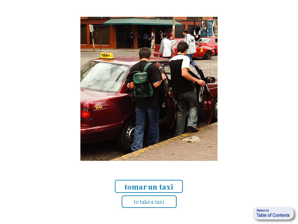 tomar un taxi to take a taxi