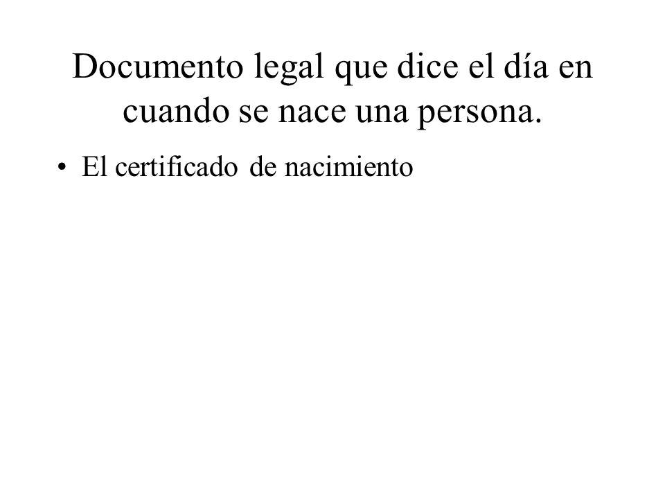 Documento legal que dice el día en cuando se nace una persona. El certificado de nacimiento