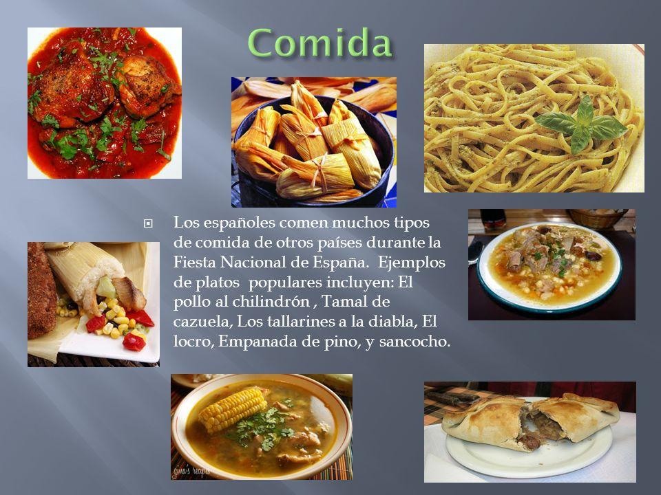 Los españoles comen muchos tipos de comida de otros países durante la Fiesta Nacional de España. Ejemplos de platos populares incluyen: El pollo al ch